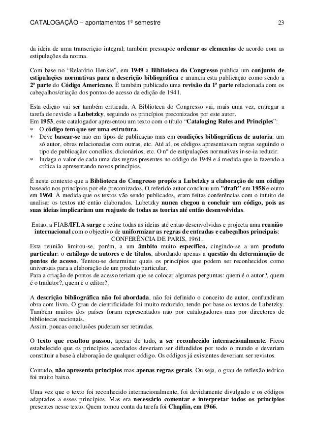 CATALOGAÇÃO – apontamentos 1º semestre  23  da ideia de uma transcrição integral; também pressupõe ordenar os elementos de...