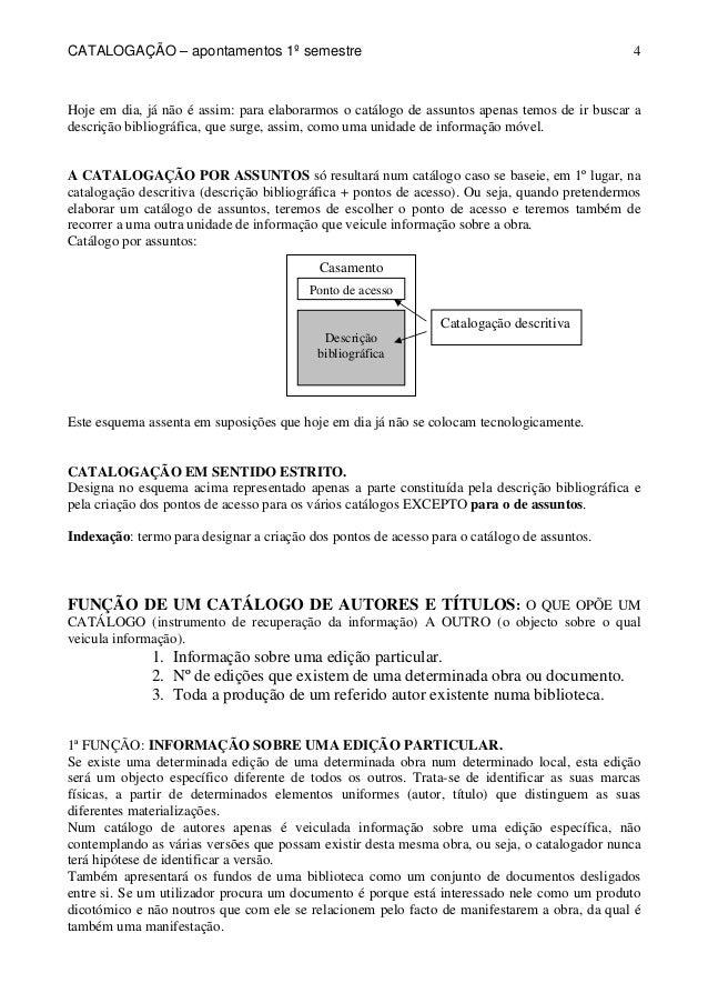 CATALOGAÇÃO – apontamentos 1º semestre  4  Hoje em dia, já não é assim: para elaborarmos o catálogo de assuntos apenas tem...