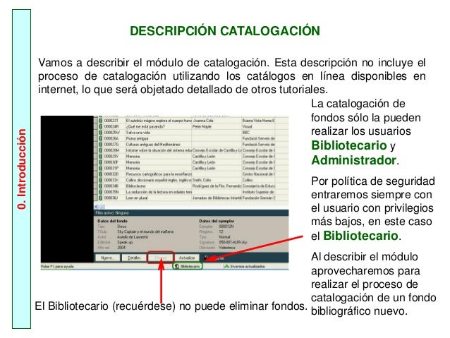 DESCRIPCIÓN CATALOGACIÓN Vamos a describir el módulo de catalogación. Esta descripción no incluye el proceso de catalogaci...