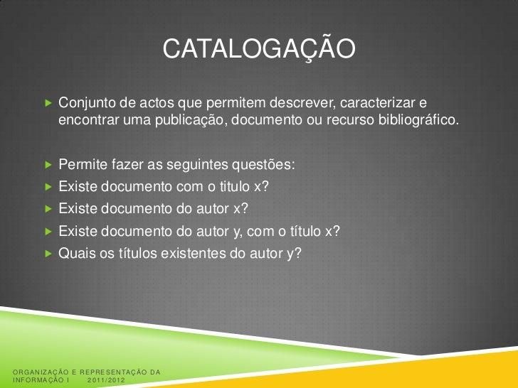 CATALOGAÇÃO       Conjunto de actos que permitem descrever, caracterizar e         encontrar uma publicação, documento ou...