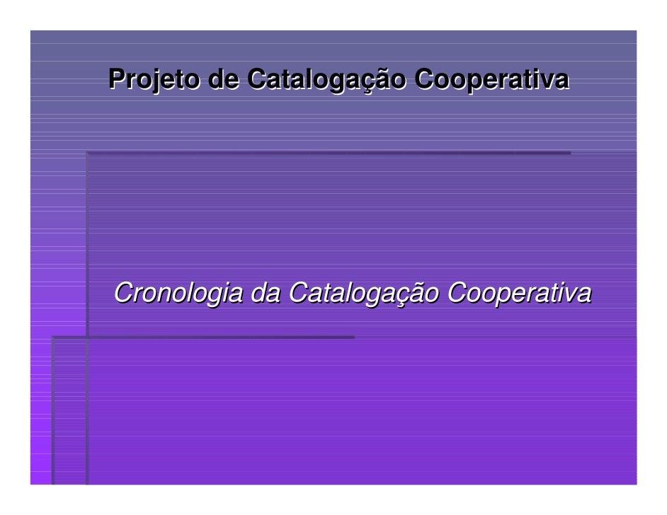 Projeto de Catalogação Cooperativa     Cronologia da Catalogação Cooperativa