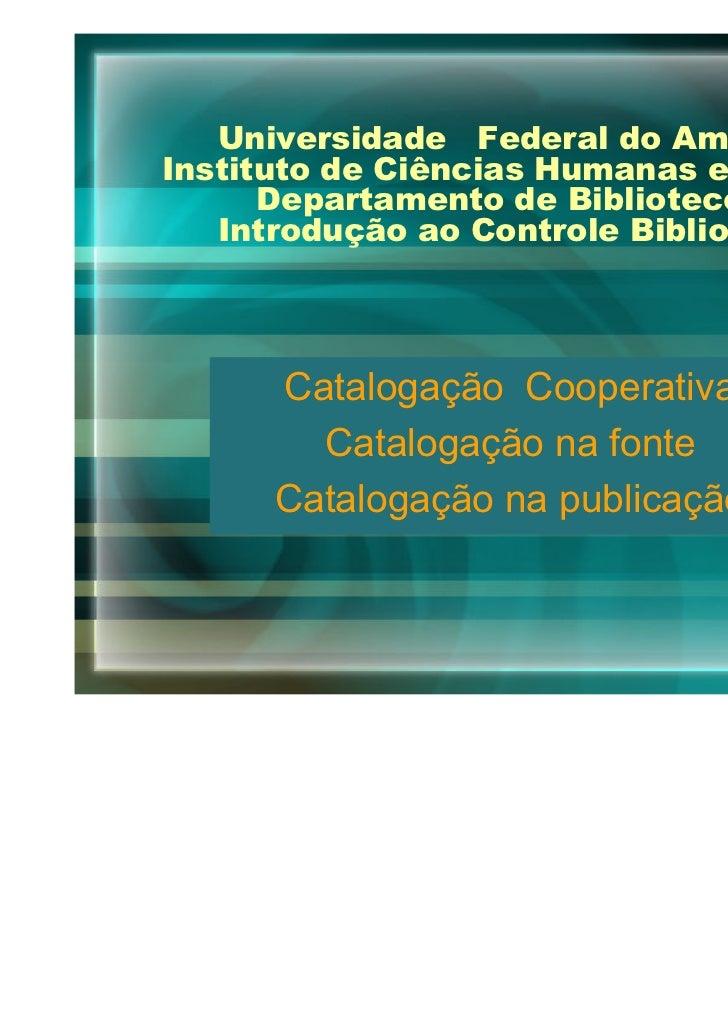 Universidade Federal do AmazonasInstituto de Ciências Humanas e Letras      Departamento de Biblioteconomia   Introdução a...