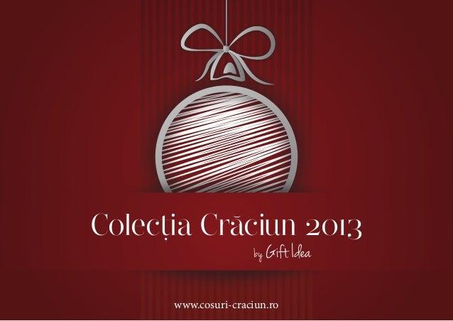 (  Colectia Craciun 2013 , by Gift Idea  www.cosuri-craciun.ro