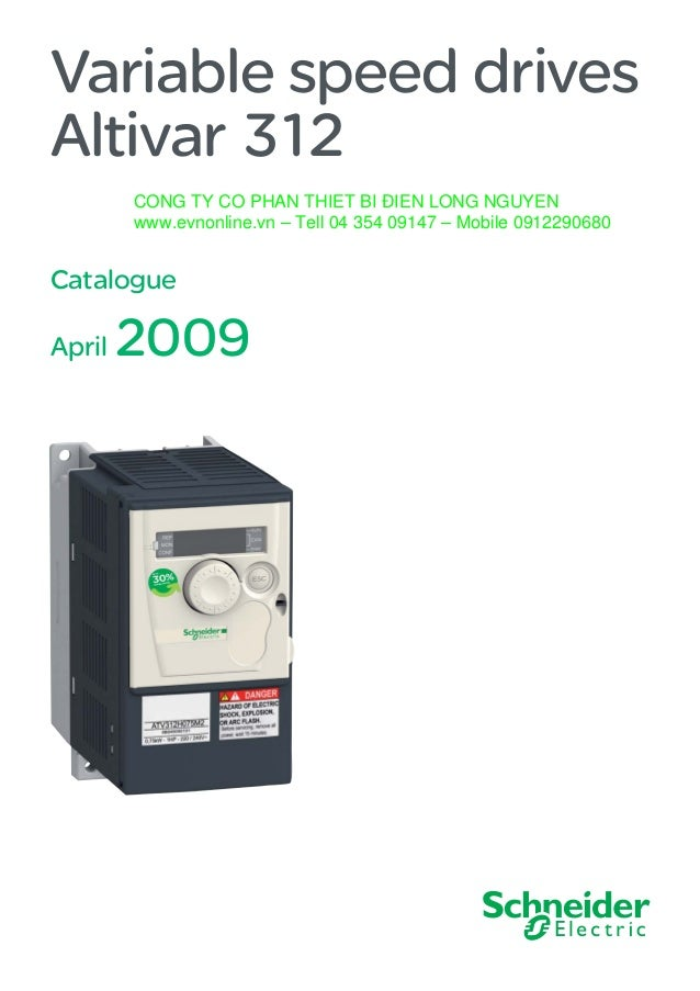 Variable speed drives Altivar 312 Catalogue April 2009 CONG TY CO PHAN THIET BI ÐIEN LONG NGUYEN www.evnonline.vn – Tell 0...