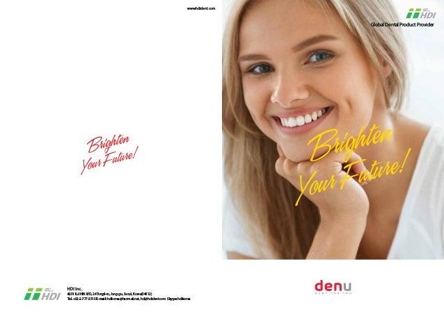 Global Dental Product Provider #201 IL-SHIN B/D, 24Tongil-ro, Jung-gu, Seoul, Korea(04512) Tel. +82-2-777-3510 E-mail: hdi...