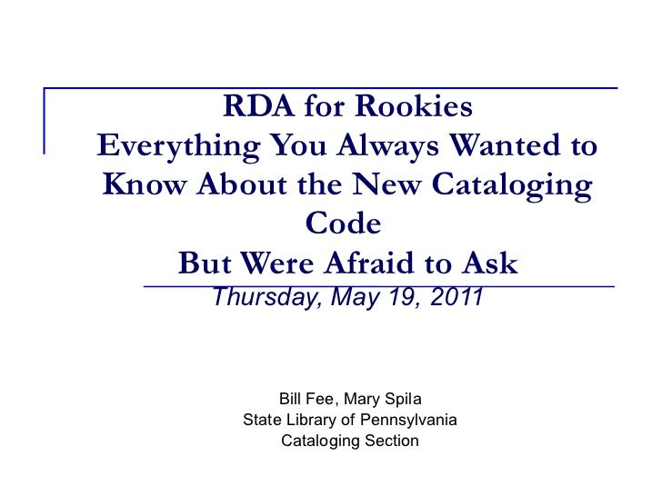 RDA for Rookies Everything You Always Wanted to Know About the New Cataloging Code   But Were Afraid to Ask   Thursday, Ma...