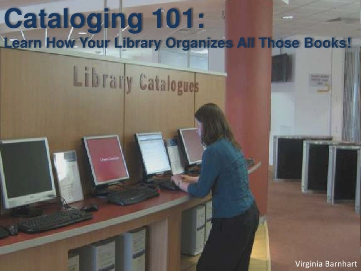 Cataloging 101: Learn How Your Library Organizes All Those Books!                                              Virginia Ba...