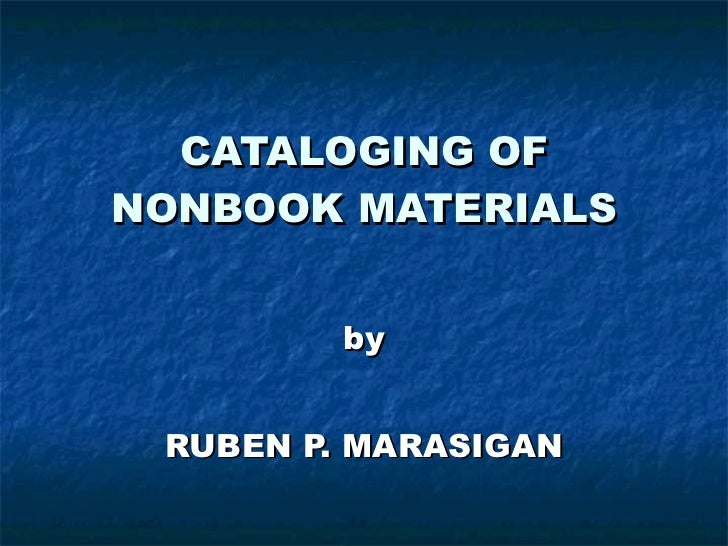 CATALOGING OF NONBOOK MATERIALS by RUBEN P. MARASIGAN