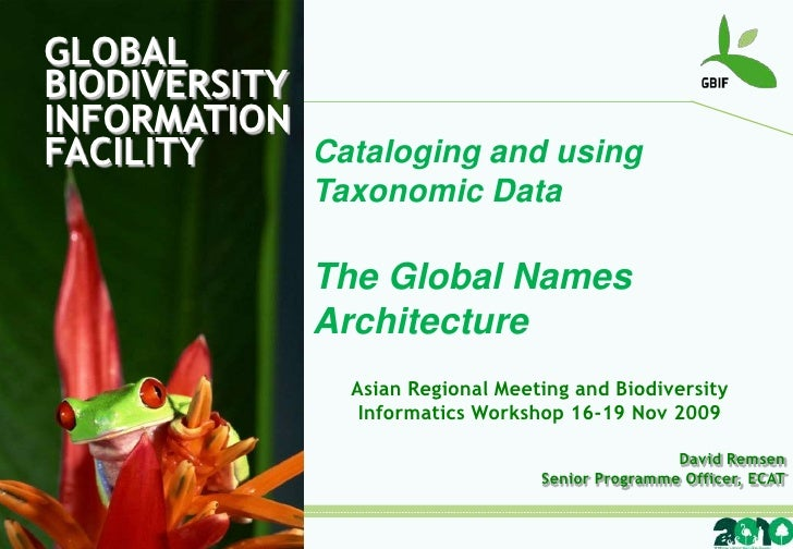 GLOBALBIODIVERSITY<br />INFORMATIONFACILITY<br />Cataloging and using Taxonomic Data<br />The Global Names Architecture<br...