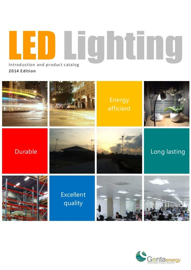 LED Lighting Introduction and product catalog 2014 Edition  Energy efficient  Durable  Long lasting  Excellent quality