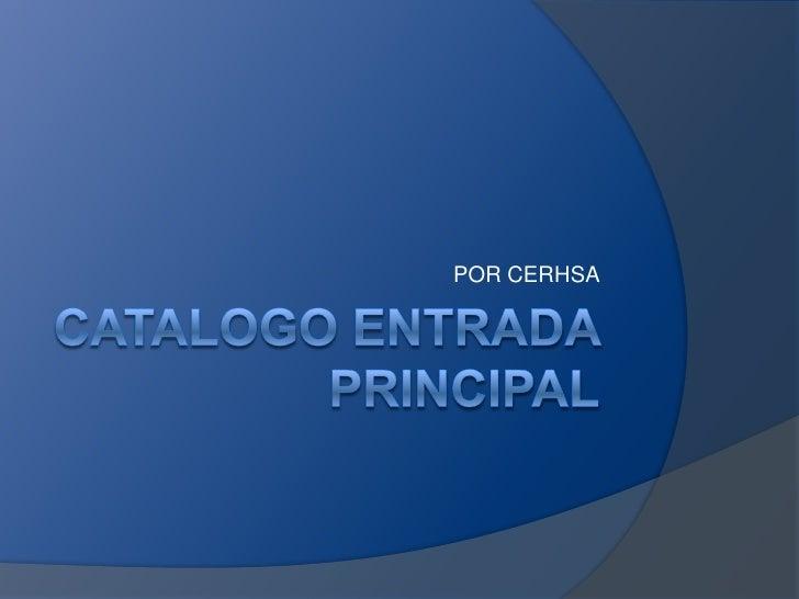 Catalogo Entrada Principal<br />POR CERHSA<br />