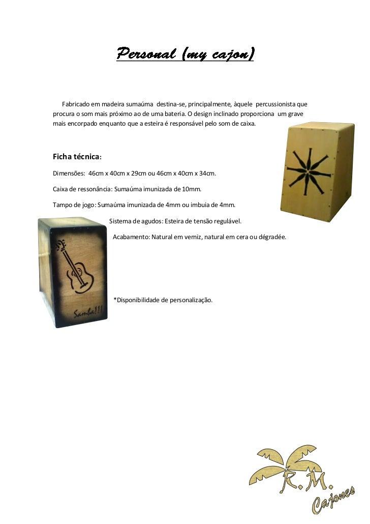 Fabricado em madeira sumaúma destina-se, principalmente, àquele percussionista queprocura o som mais próximo ao de uma bat...