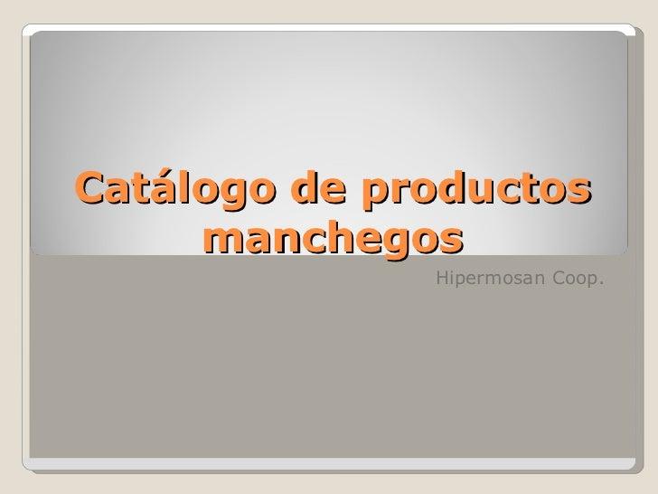 Catálogo de productos     manchegos              Hipermosan Coop.