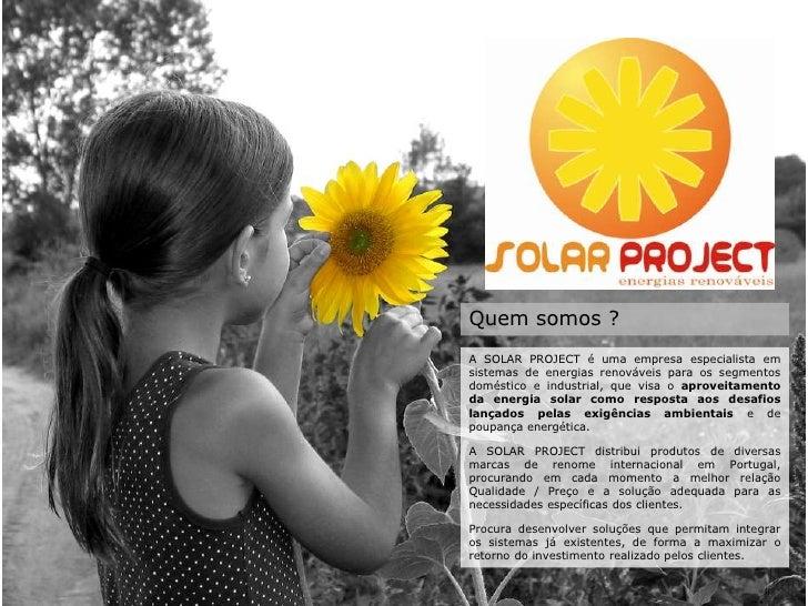 Quem somos ?<br />A SOLAR PROJECT é uma empresa especialista em sistemas de energias renováveis para os segmentos doméstic...