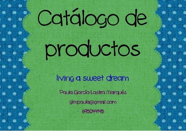 Catálogo de productos living a sweet dream        García-  Paula García-Lastra Narqués      glmpaula@gmail.com           6...