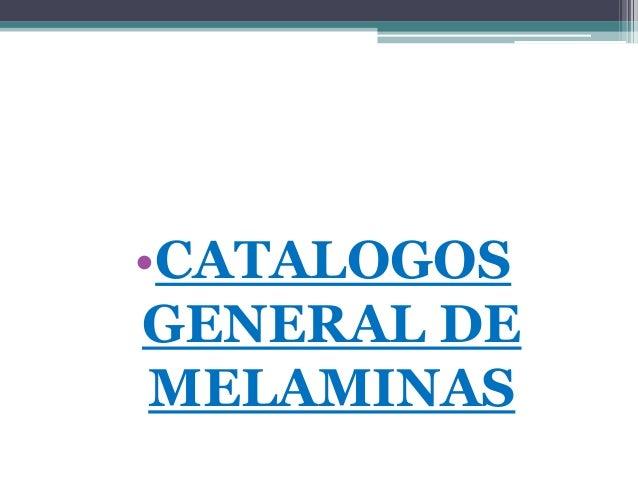 •CATALOGOSGENERAL DE MELAMINAS