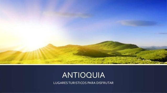 ANTIOQUIA LUGARESTURISTICOS PARA DISFRUTAR