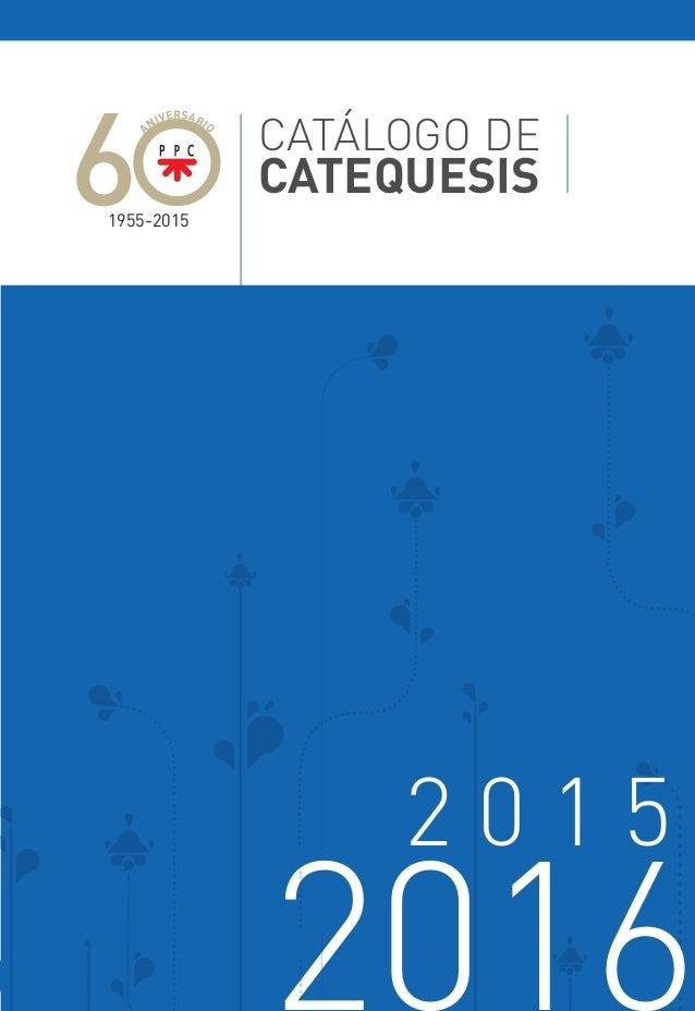 2 0 1 5 20166 CATÁLOGO DE CATEQUESIS 20162016201620162016 ANIVERSARIO 1955-2015