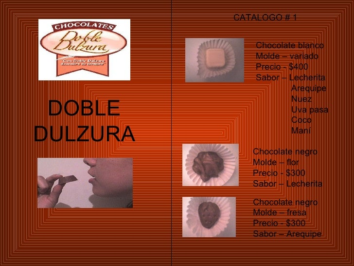 DOBLE DULZURA CATALOGO # 1 Chocolate blanco Molde – variado Precio - $400 Sabor – Lecherita Arequipe Nuez Uva pasa Coco Ma...
