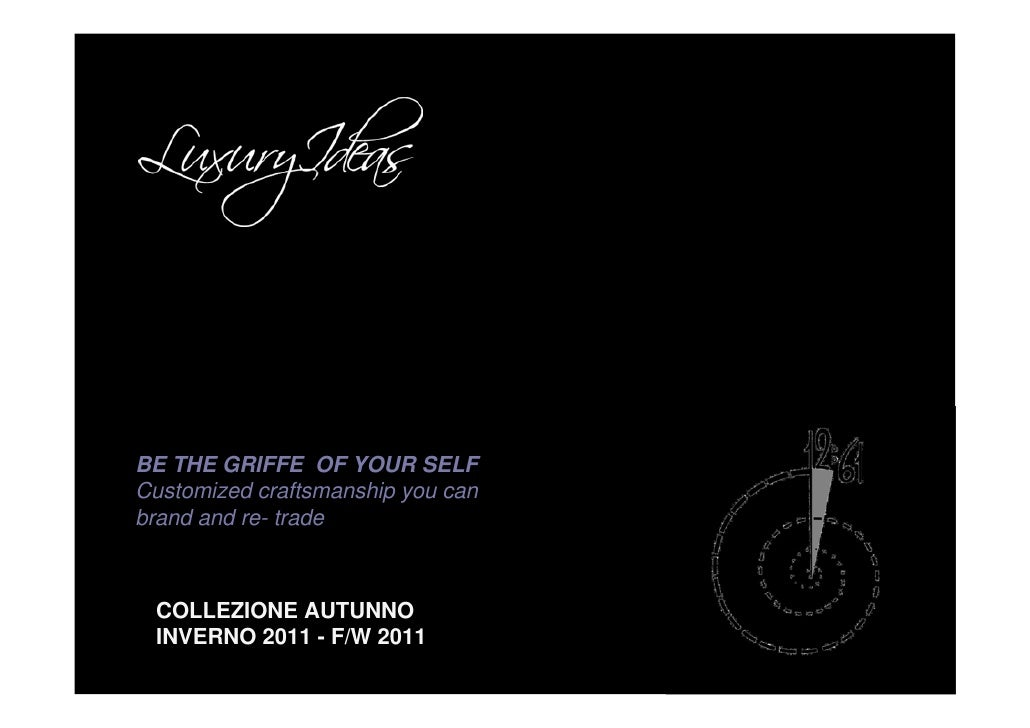 BE THE GRIFFE OF YOUR SELF Customized craftsmanship you can brand and re- trade     COLLEZIONE AUTUNNO  INVERNO 2011 - F/W...