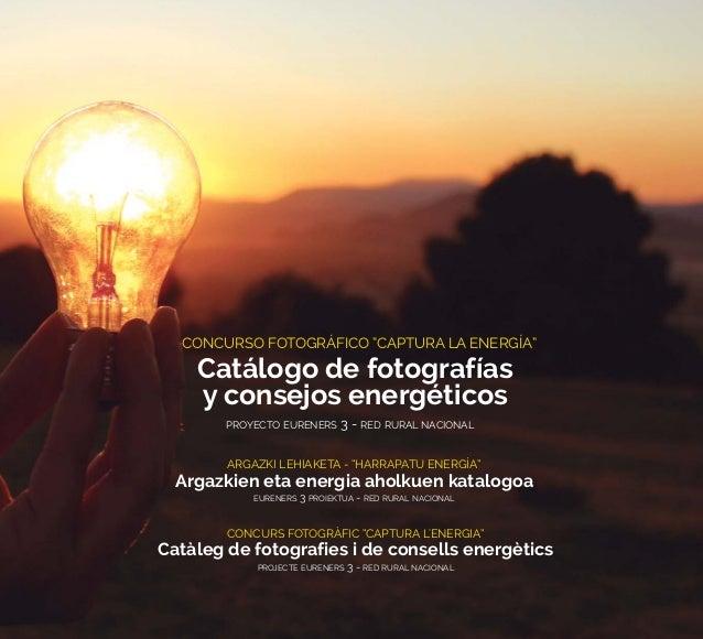 """PROYECTO EURENERS 3 - RED RURAL NACIONAL CONCURSO FOTOGRÁFICO """"CAPTURA LA ENERGÍA"""" Catálogo de fotografías y consejos ener..."""