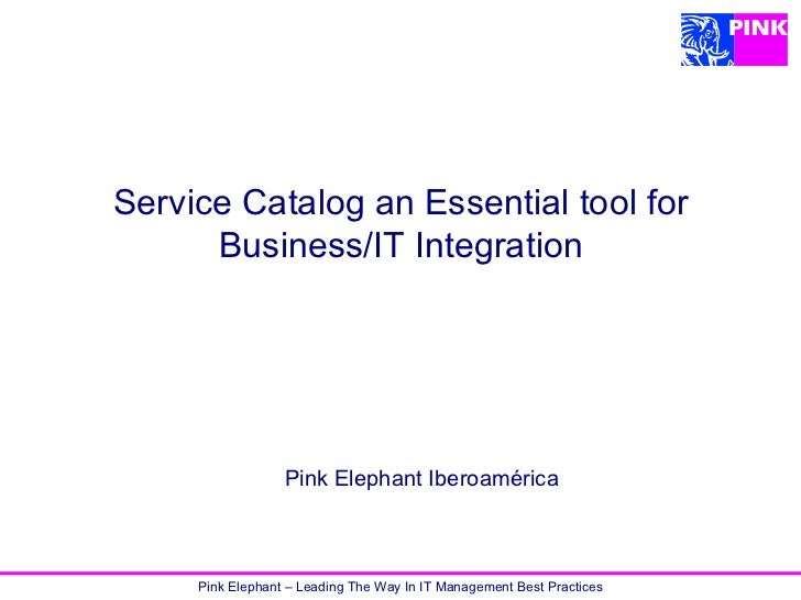 Service Catalog an Essential tool for Business/IT Integration Pink Elephant Iberoamérica