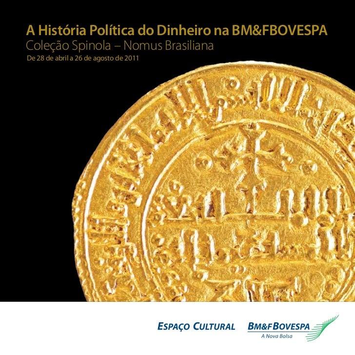 A História Política do Dinheiro na BM&FBOVESPAColeção Spinola – Nomus BrasilianaDe 28 de abril a 26 de agosto de 2011