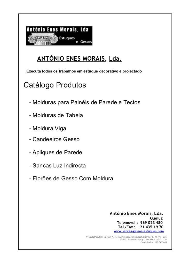 ANTÓNIO ENES MORAIS, Lda. Executa todos os trabalhos em estuque decorativo e projectado   Catálogo Produtos   - Molduras p...
