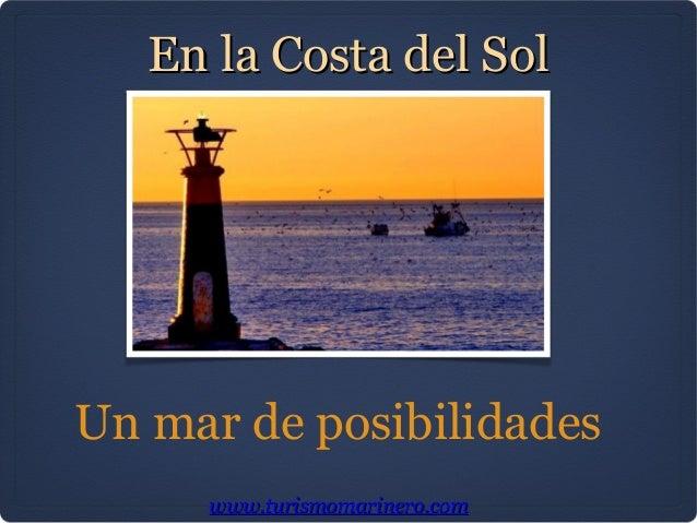 Un mar de posibilidadeswww.turismomarinero.comwww.turismomarinero.comEn la Costa del SolEn la Costa del Sol