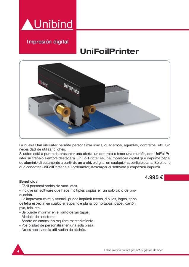 4La nueva UniFoilPrinter permite personalizar libros, cuadernos, agendas, contratos, etc. Sinnecesidad de utilizar clichés...