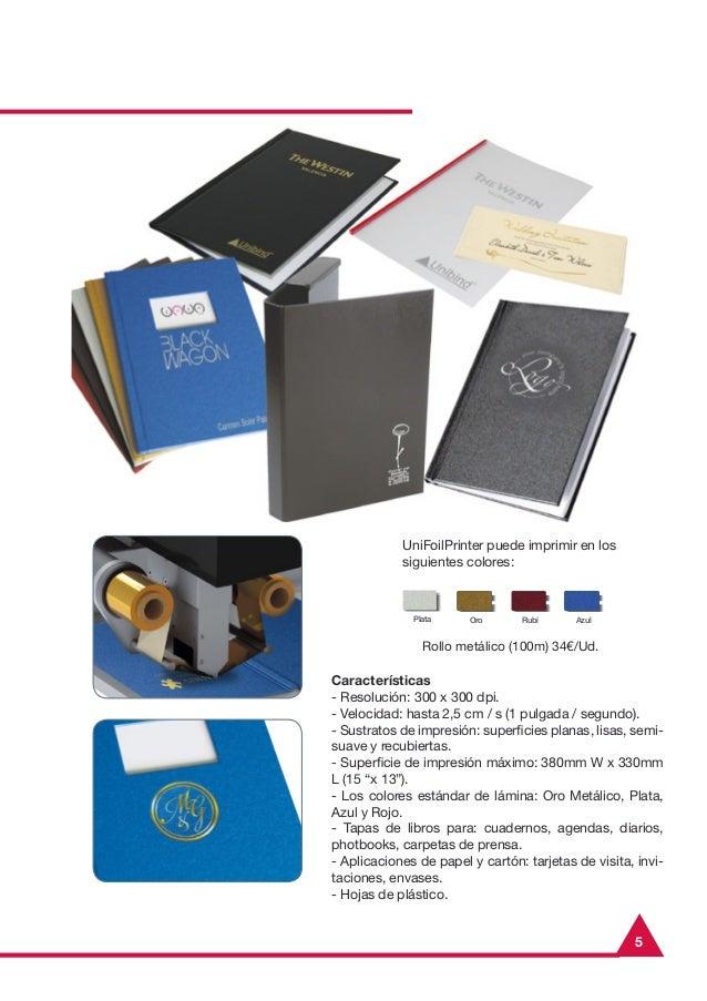 5Plata Rubí AzulOroUniFoilPrinter puede imprimir en lossiguientes colores:Características- Resolución: 300 x 300 dpi.- Vel...