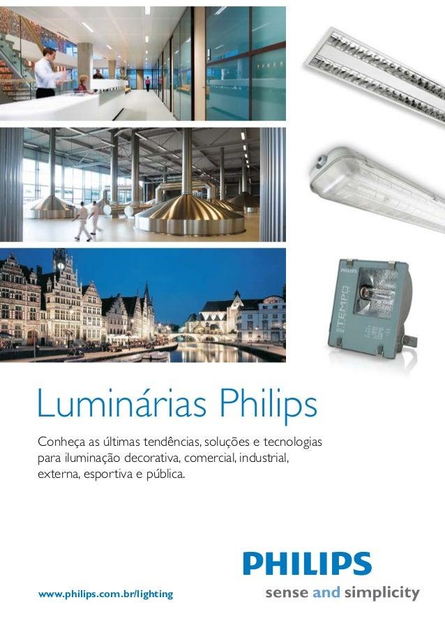 Luminárias PhilipsConheça as últimas tendências, soluções e tecnologiaspara iluminação decorativa, comercial, industrial,e...