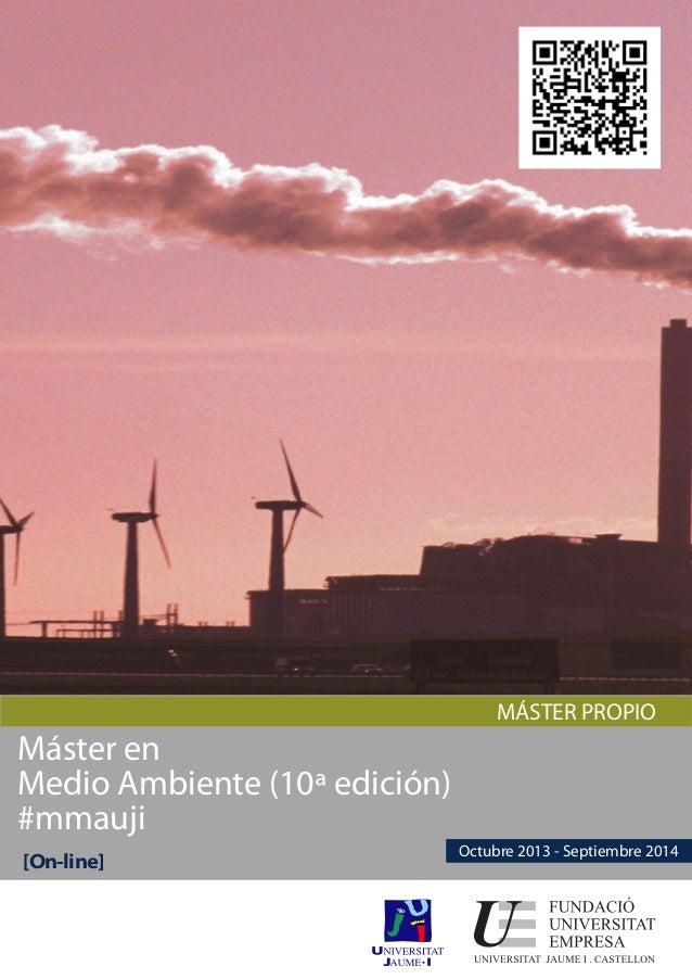 MÁSTER PROPIOMáster enMedio Ambiente (10ª edición)#mmauji[On-line]Octubre 2013 - Septiembre 2014