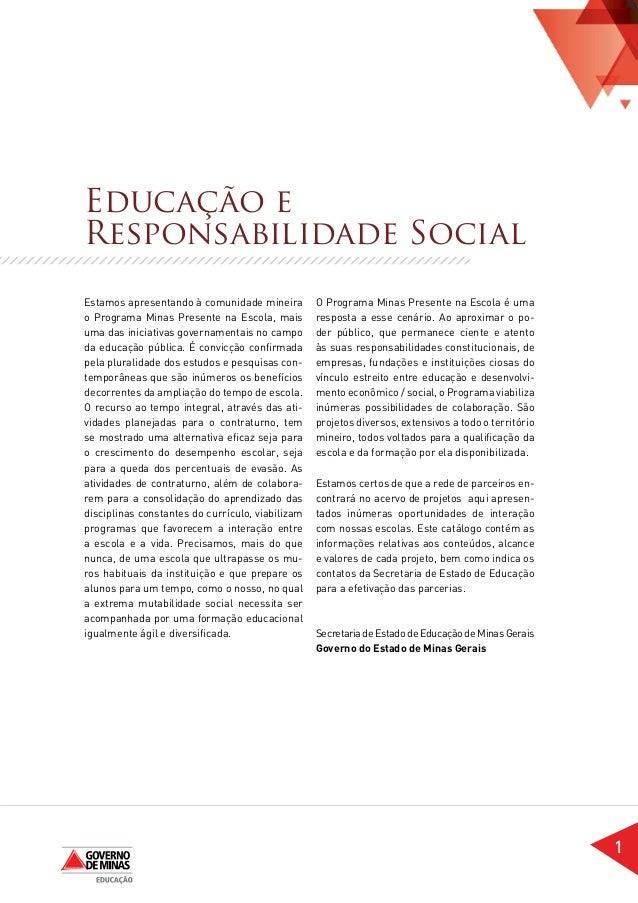 Educação eResponsabilidade SocialEstamos apresentando à comunidade mineira         O Programa Minas Presente na Escola é u...