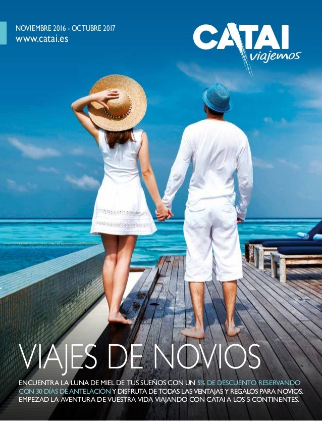 701666d9bc227 Catalogo novios-2017b. NOVIEMBRE 2016 - OCTUBRE 2017 www.catai.es VIAJES DE  NOVIOSENCUENTRA LA LUNA DE ...