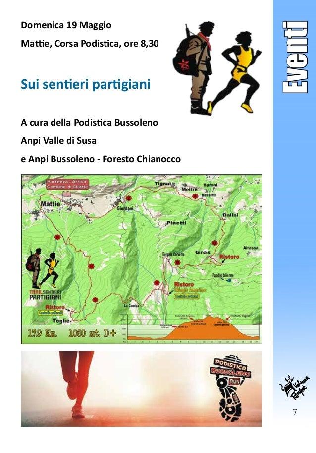 7 Eventi Domenica 19 Maggio Mattie, Corsa Podistica, ore 8,30 Sui sentieri partigiani A cura della Podistica Bussoleno Anp...