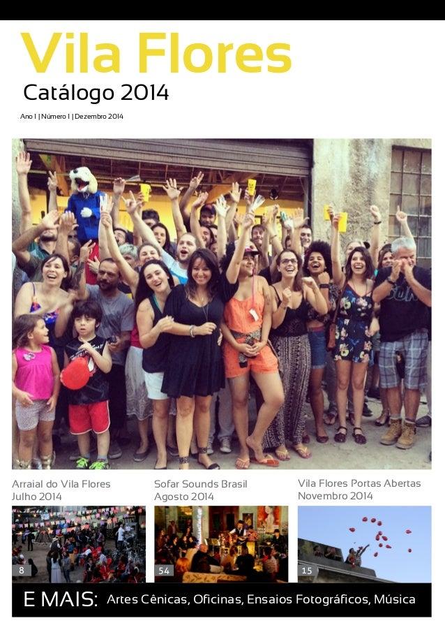 Vila Flores Ano 1 | Número 1 | Dezembro 2014 E MAIS: Artes Cênicas, Oficinas, Ensaios Fotográficos, Música Arraial do Vila...