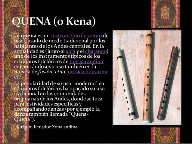  Instrumento musical de viento, su elaboración requiere de un pedazo de caña de zada, tiene 80 centímetros de largo y 10 ...