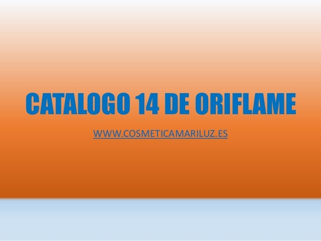 CATALOGO 14 DE ORIFLAME WWW.COSMETICAMARILUZ.ES