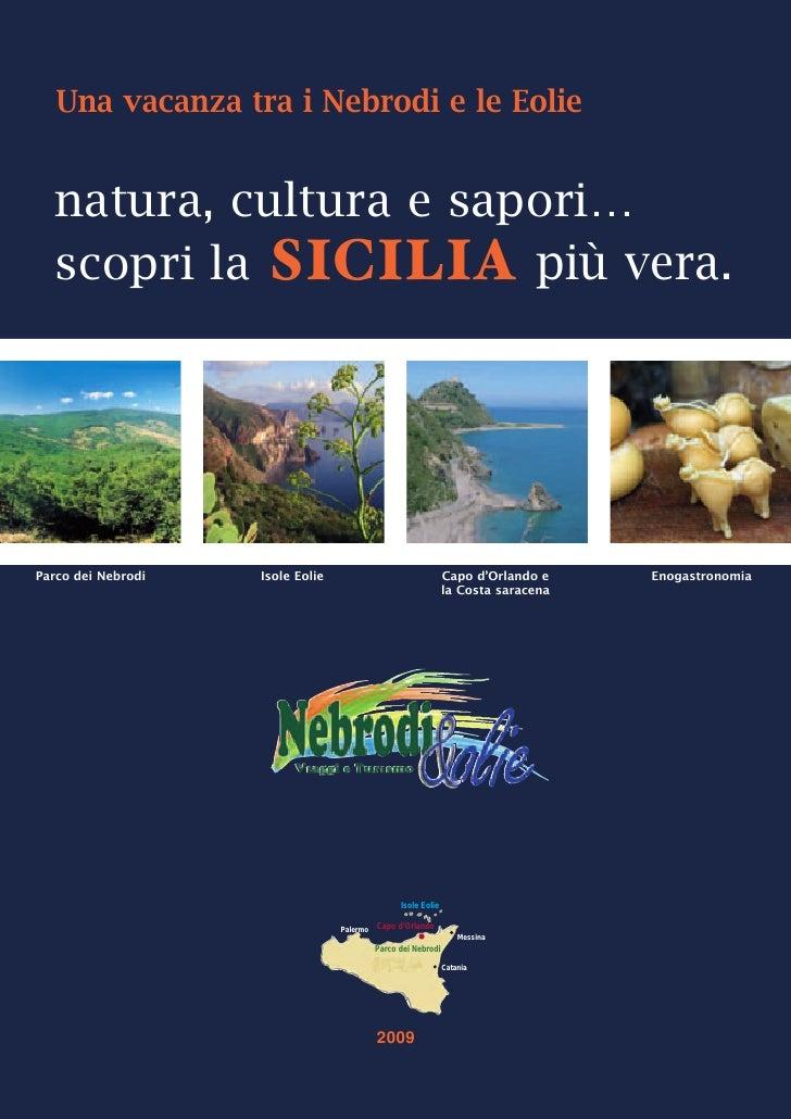 Una vacanza tra i Nebrodi e le Eolie     natura, cultura e sapori…   scopri la SICILIA più vera.                          ...