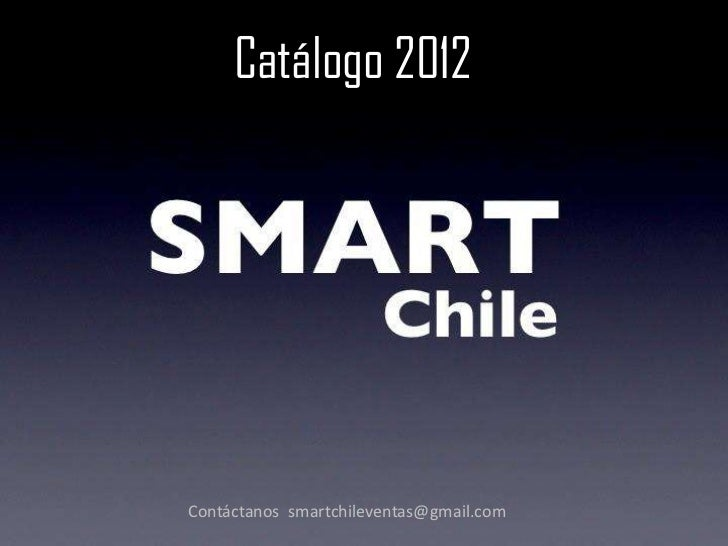 Catálogo 2012Contáctanos smartchileventas@gmail.com
