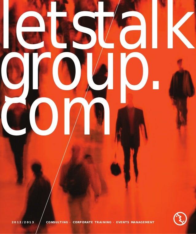 letstalkgroup.com2012/ 2 0 1 3   C O N S U LT I N G · C O R P O R AT E T R A I N I N G · E V E N T S M A N A G E M E N T
