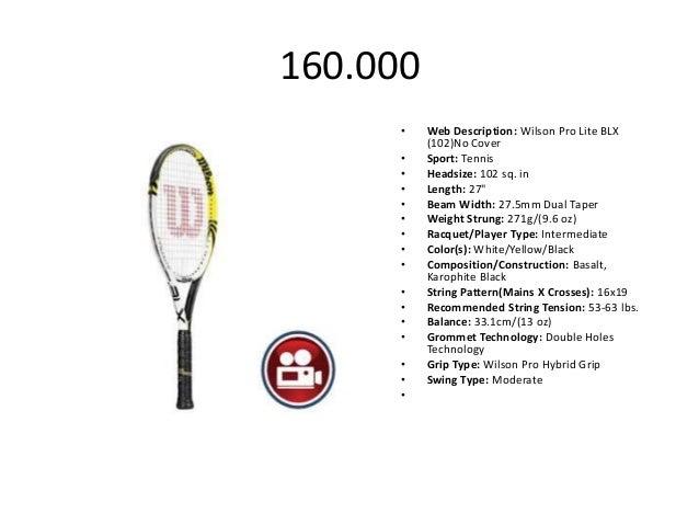 160.000      •   Web Description: Wilson Pro Lite BLX          (102)No Cover      •   Sport: Tennis      •   Headsize: 102...