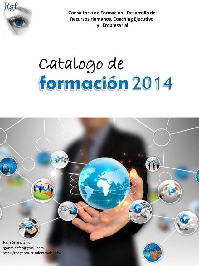 Consultoría de Formación, Desarrollo de Recursos Humanos, Coaching Ejecutivo y Empresarial  Catalogo de  Rita González rgo...