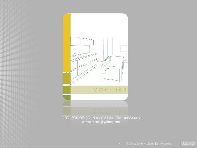 LA ROLDOS OE12C N 83-125 N84 Telf.: 0983330170 chrismarcelo@yahoo.com • El Diseño es vivir en Renovación RENOVA