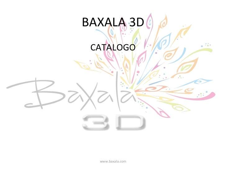 BAXALA3D CATALOGO  www.baxala.com