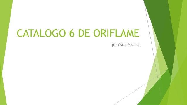 CATALOGO 6 DE ORIFLAME por Oscar Pascual