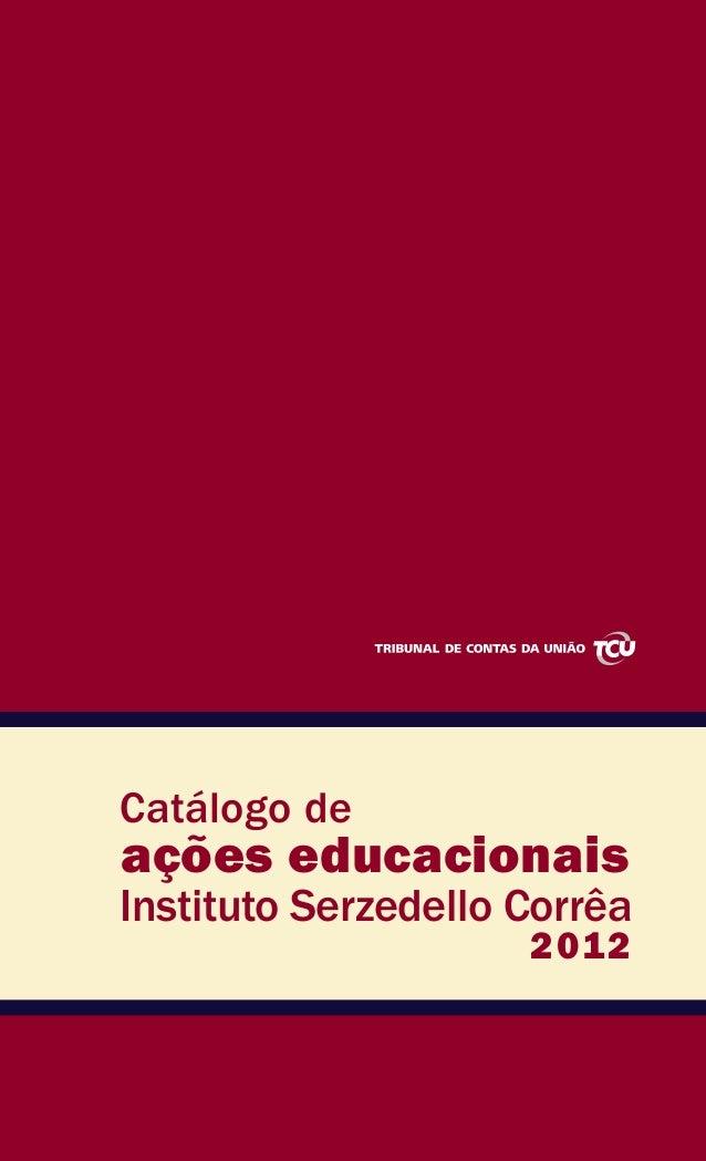 www.tcu.gov.br ações educacionais Catálogo de Instituto Serzedello Corrêa 2012