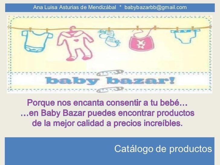 Ana Luisa Asturias de Mendizábal * babybazarbb@gmail.com                             Catálogo de productos