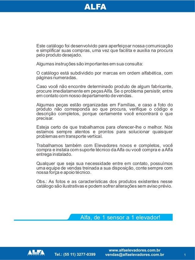Este catálogo foi desenvolvido para aperfeiçoar nossa comunicação e simplificar suas compras, uma vez que facilita e auxil...